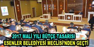 Esenler Belediyesi 2017 Mali Yılı Bütçe Tasarısı Meclisten geçti