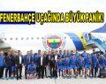 Fenerbahçe uçağında büyük panik!