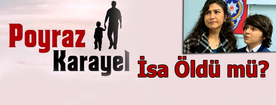 Poyraz Karayel'de İsa Öldü Mü!
