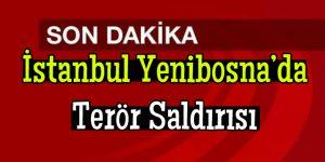 Yenibosna'da terör saldırısı