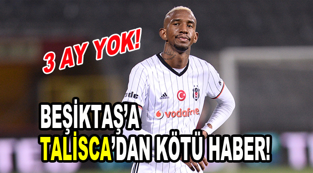 Beşiktaş'a Talisca'dan kötü haber!