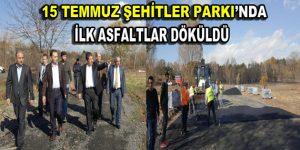 15 Temmuz Şehitler Parkı için ilk asfalt döküldü