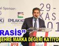 """""""RASİS, şehre marka değeri katıyor"""""""