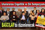 I. Uluslararası Engellilik ve Din Sempozyumu, Bağcılar'da düzenlenecek