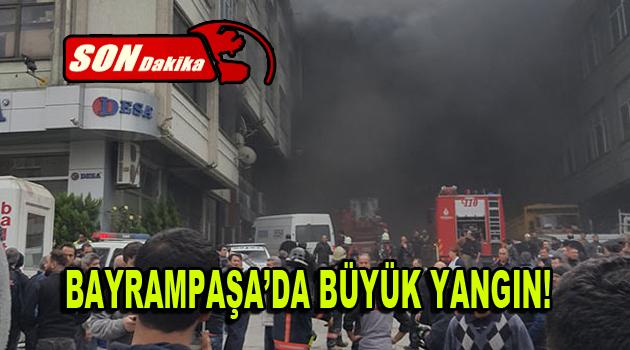 Bayrampaşa'da büyük yangın!