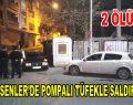 Esenler'de pompalı tüfekli saldırı: 2 ölü