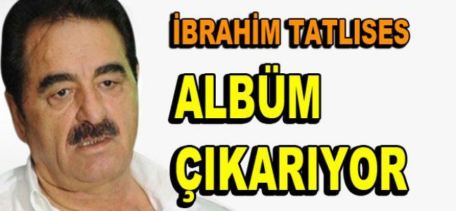 İbrahim Tatlıses albüm çıkarıyor