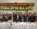 Ordulu Bürokratlar Esenler'de buluştu