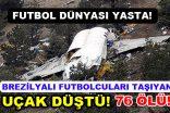 Brezilyalı futbolcuları taşıyan uçak düştü! 76 kişi öldü!