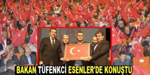 Bakan Tüfenkci, Esenler'de konuştu