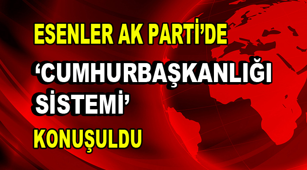 "AK Parti'de ""Cumhurbaşkanlığı Sistemi"" konuşuldu"