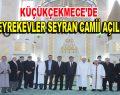 Seyrekevler Seyran Camii açıldı
