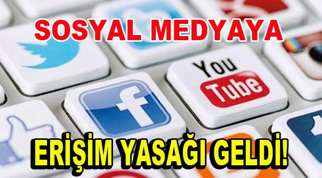 Sosyal medyaya erişim yasaklandı!