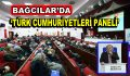 """Bağcılar'da """"Türk Cumhuriyetleri Paneli"""""""