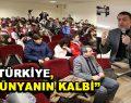 """""""Türkiye, Dünyanın Kalbi"""""""