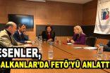 Esenler, Balkanlar'da FETÖ'yü anlattı