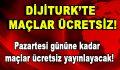 Digitürk, Pazartesi gününe kadar maçları ücretsiz yaptı