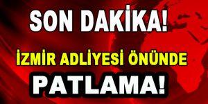 İzmir Adliyesi önünde patlama!