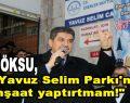 """Göksu, """"Yavuz Selim Parkı'na inşaat yaptırtmam!"""""""