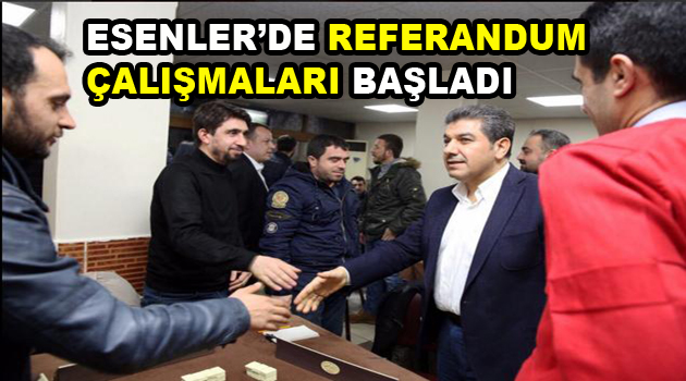 Esenler'de Referandum Çalışmaları Başladı