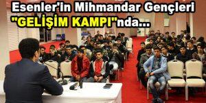 """Esenler'in mihmandar gençleri """"Gelişim Kampı""""nda"""