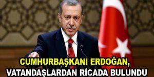 Erdoğan, vatandaşlardan ricada bulundu