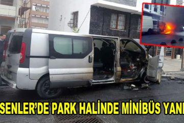 Esenler'de park halinde minibüs yandı