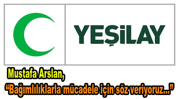 """Arslan, """"Bağımlılıklarla mücadele için söz veriyoruz"""""""