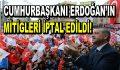 Cumhurbaşkanı Erdoğan'ın mitingleri iptal!