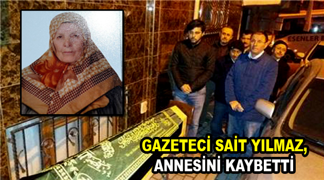 Gazeteci Sait Yılmaz'ın acı günü!