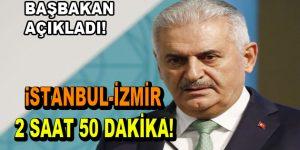 """Başbakan açıkladı: """"İstanbul-İzmir arası 2 saat 50 dakika olacak"""""""
