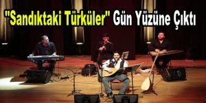 """Esenler'de """"Sandıktaki Türküler"""" gün yüzüne çıktı"""