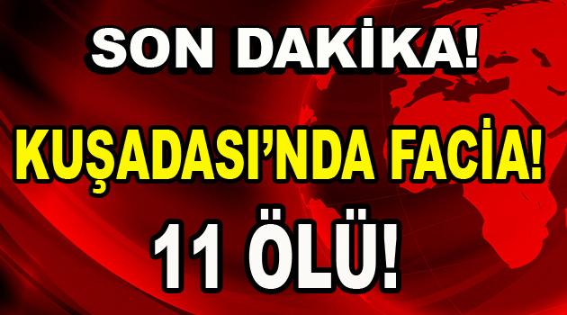 Kuşadası'nda Facia: 11 ölü!