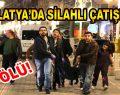 Malatya'da Bir Kafede Silahlı Çatışma Çıktı: 3 Ölü, 9 Yaralı
