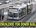 Metrobüslerde yeni dönem başlıyor!