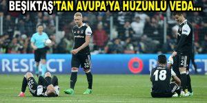 Beşiktaş'tan Avrupa'ya hüzünlü veda
