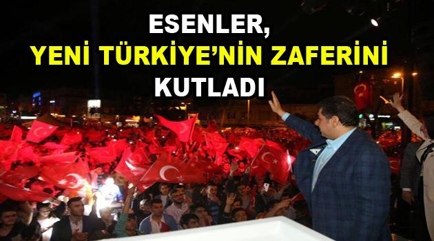 Esenler, Yeni Türkiye'nin Zaferini kutladı