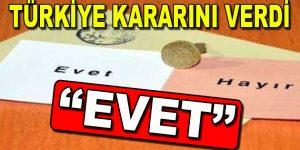 """Türkiye Referandum kararını verdi: """"EVET"""""""