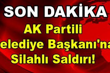 AK Parti'li Belediye Başkanı'na Silahlı Saldırı!