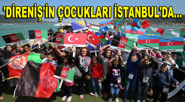 'DİRENİŞ'İN ÇOCUKLARI İSTANBUL'DA…
