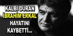 Beyin ölümü gerçekleşen İbrahim Erkal hayatını kaybetti