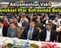 Adıyamanlılar Vakfı geleneksel iftar sofrasında buluştu