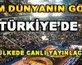 Tüm Dünyanın Gözü Türkiye'de