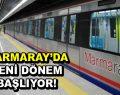 Marmaray'da yeni dönem başlıyor