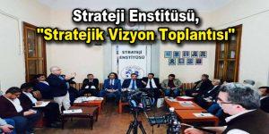 "Strateji Enstitüsü, ""Stratejik Vizyon Toplantısı"""