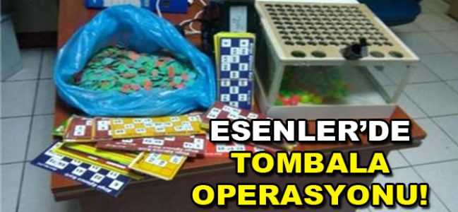 Esenler'de tombala operasyonu!
