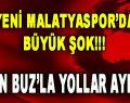 Yeni Malatyaspor'da Büyük Şok!