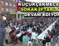 Küçükçekmece'de sokak iftarları devam ediyor