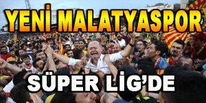 Yeni Malatyaspor Süper Lig'de