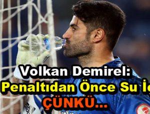 """Volkan Demirel'den """"Su içme ve penaltı"""" açıklaması!"""